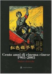 Cento anni di cinema cinese 1905-2005. O...