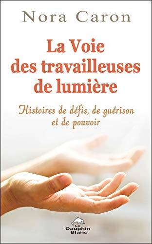 La voie des travailleuses de Lumière: Histoires de défis, de guérisons et de pouvoirs (French Edition)