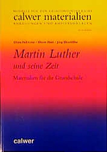 Martin Luther und seine Zeit: Materialien für die Grundschule (Calwer Materialien)