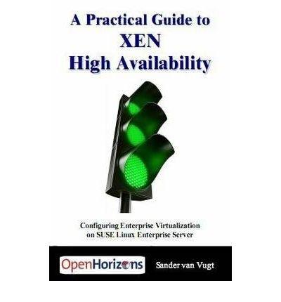 [(A Practical Guide to XEN High Availability: Configuring Enterprise Virtualization on SUSE Linux Enterprise Server)] [by: Sander Van Vugt] par Sander Van Vugt