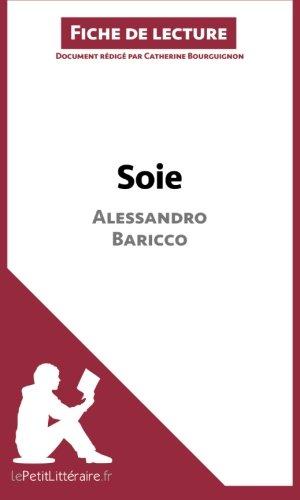 Soie d'Alessandro Baricco (Fiche de lecture): Rsum Complet Et Analyse Dtaille De L'oeuvre
