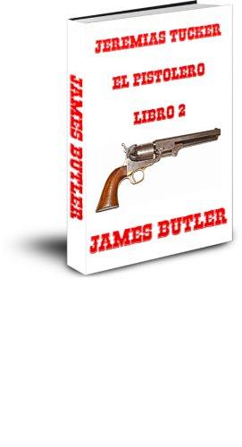JEREMIAS TUCKER  EL PISTOLERO  Libro 2 por JAMES bUTLER