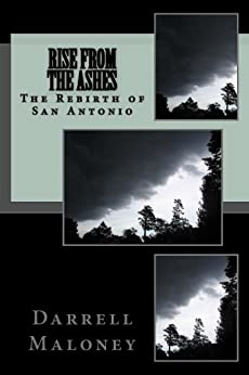 Rise From The Ashes: The Rebirth of San Antonio (Countdown to Armageddon Book 3) by [Maloney, Darrell]