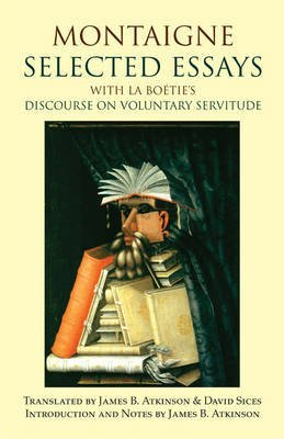 [(Montaigne: Selected Essays: With La Boetie's Discourse on Voluntary Servitude)] [ By (author) Michel Eyquem De Montaigne, Translated by James B. Atkinson, Translated by David Sices ] [March, 2012]