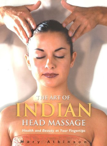 Art Of Indian Head Massage by Atkinson, Mary (2000) Paperback