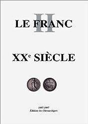 Le Franc : Tome 2, Argus des monnaies françaises XXe siècle