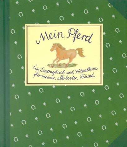Mein Pferd: Ein Eintragbuch und Fotoalbum für meinen allerbesten Freund