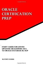 Study Guide for 1Z0-034: Upgrade Oracle9i/10g OCA to Oracle Database 11g OCP: Oracle Certification Prep by Morris, Matthew (2014) Paperback