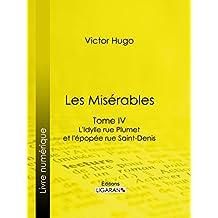 Les Misérables: Tome IV - L'Idylle rue Plumet et l'Epopée rue Saint-Denis (French Edition)