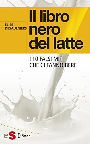Il libro nero del latte: I 10 falsi miti che ci fanno bere (Spezielle Pak)