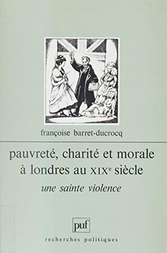 Pauvreté, charité et morale à Londres au XIXe siècle: Une sainte violence