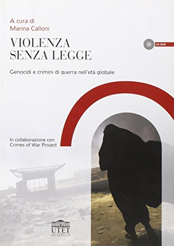 Violenza senza legge. Genocidi e crimini di guerra nell'età globale. Con CD-ROM (Vita e ristampe)