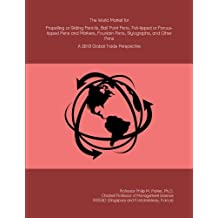 The World Market for Propelling or Sliding Pencils, Ball Point Pens, Felt-tipped or Porous-tipped Pens and Markers, Fountain Pens, Stylographs, and Other Pens: A 2018 Global Trade Perspective