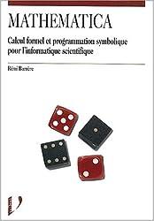 Mathematica. Calcul formel et programmation symbolique pour l'informatique scientifique