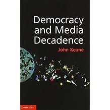 Democracy and Media Decadence by John Keane (2013-10-31)