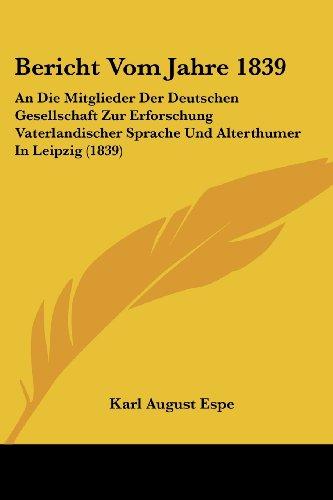 Bericht Vom Jahre 1839: An Die Mitglieder Der Deutschen Gesellschaft Zur Erforschung Vaterlandischer Sprache Und Alterthumer in Leipzig (1839)