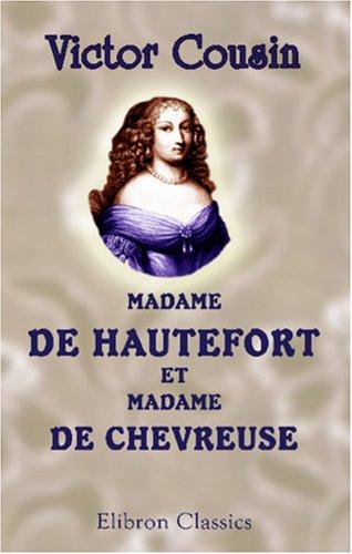 Madame de Hautefort et Madame de Chevreuse: Nouvelles études sur les femmes illustres et la société du XVIIe siècle. Madame de Hautefort