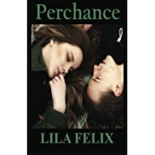 Perchance by Lila Felix (2012-10-30)