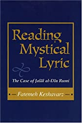 Reading Mystical Lyric: The Case of Jalal Al-Din Rumi (Studies in Comparative Religion)