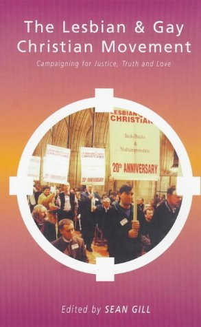 The Campaign for Justice, Truth and Love: A History and Reader of the Lesbian and Gay Christian Movement