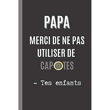 PAPA, MERCI DE NE PAS UTILISER DE CAPOTES - TES ENFANTS: Cahier 6 'x 9'. 120 pages FÊTE DES PÈRES. JOURNAL, CARNET DE NOTES, RECETTES, NOTES OU AGENDA. CADEAU ORIGINAL.