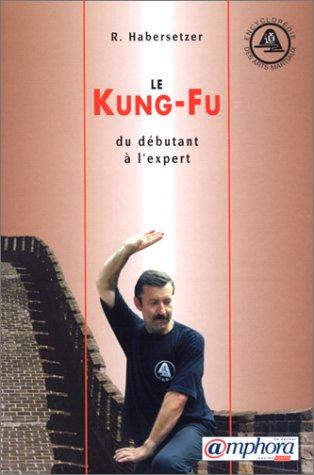 Le Kung-Fu : du débutant à l'expert