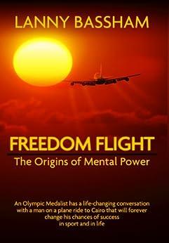 Freedom Flight - The Origin of Mental Power (English Edition) par [Bassham, Lanny]