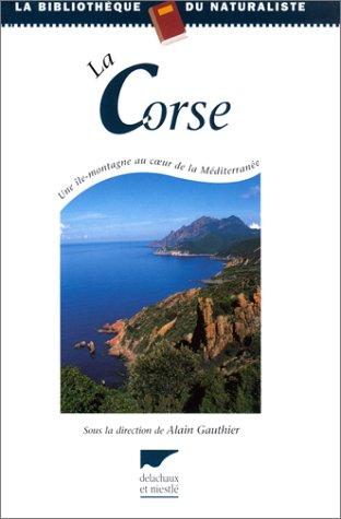 La Corse : Une île-montagne au coeur de la Méditerranée par Alain Gauthier