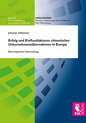 Erfolg und Einflussfaktoren chinesischer Unternehmensübernahmen in Europa: Eine empirische Untersuchung (Finanzierung, Kapitalmarkt und Banken)