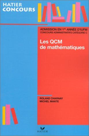 Les QCM de mathématiques, admission en première année d'iufm et concours administratifs, catégorie C