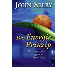 Das Energie-Prinzip: Ihr Programm gegen den Burn Out