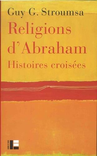 Religions d'Abraham: Histoires croisées par Guy G. Stroumsa
