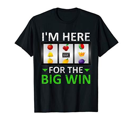 I'm Here For The Big Win Slot Machine Casino T Shirt