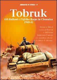 Tobruk. Gli italiani e l'Africa korps in Cirenaica (1940-1941)