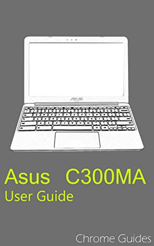 Asus C300MA Chromebook User Guide: Understanding your new ...