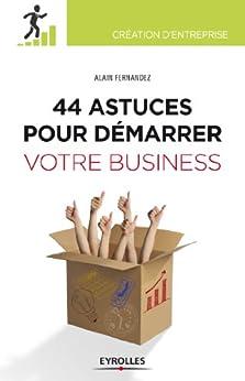 44  astuces pour démarrer votre business par [Fernandez, Alain]