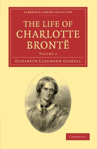 The Life of Charlotte Bront?? 2 Volume Set: The Life of Charlotte Bronte: Volume 2 (Cambridge Library Collection - Literary Studies) by Elizabeth Cleghorn Gaskell (2010-11-04)