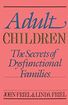 Adult Children Secrets of Dysfunctional Families: The Secrets of Dysfunctional Families par [Friel, John, Friel, Linda]