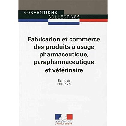 Fabrication et commerce des produits à usage pharmaceutique, parapharmaceutique et vétérinaire - Convention collective nationale étendue 6ème édition - Brochure n°3063 - IDCC : 1555