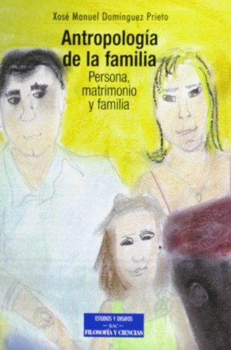 Antropología de la familia / Anthropology of the Family: Persona, Matrimonio Y Familia / Person, Marriage and Family por Xose Manuel Dominguez