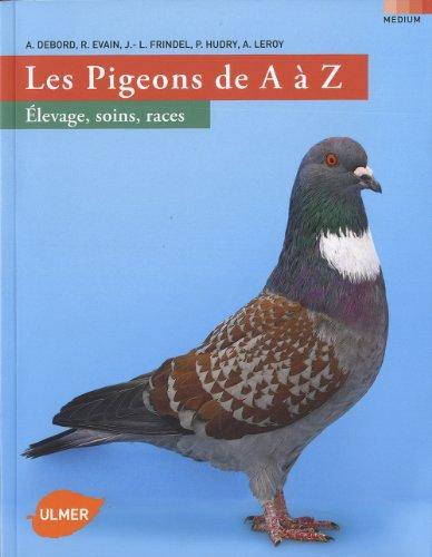 Le pigeon de A à Z - Elevage, soins, races
