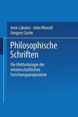 Die Methodologie der wissenschaftlichen Forschungsprogramme (Philosophische Schriften)