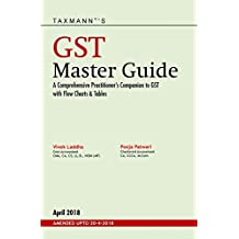 GST Master Guide-A Comprehensive Practitioner's Companion to GST with Flow Charts & Tables (Amended upto 20-4-2018)