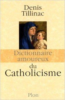 Dictionnaire amoureux du Catholicisme de Denis TILLINAC ( 3 février 2011 )