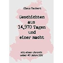 Geschichten aus 14.970 Tagen und einer Nacht: Mit einer Chronik über 40 Jahre DDR