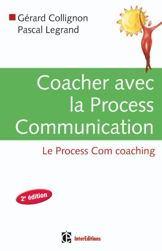 Coacher avec la Process Communication - 2e édition par Gérard Collignon