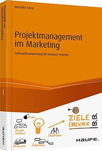 Projektmanagement im Marketing: Gebrauchsanweisung für kreative Projekte (Haufe Fachbuch)