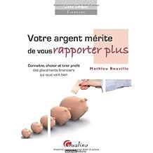 Votre argent mérite de vous rapporter plus. Connaître, choisir et tirer profit des placements financiers qui vous vont bien de Mathieu Bouville (20 mars 2012) Broché