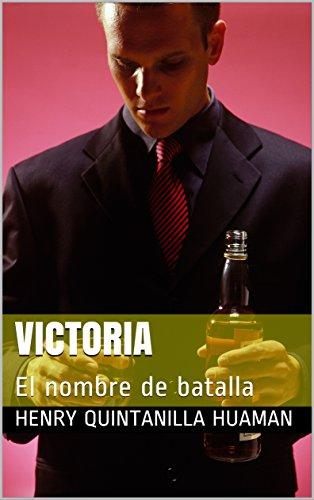 Victoria: El nombre de batalla por Henry Quintanilla Huaman