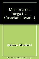 Memoria del fuego (La Creacion literaria) (Spanish Edition)